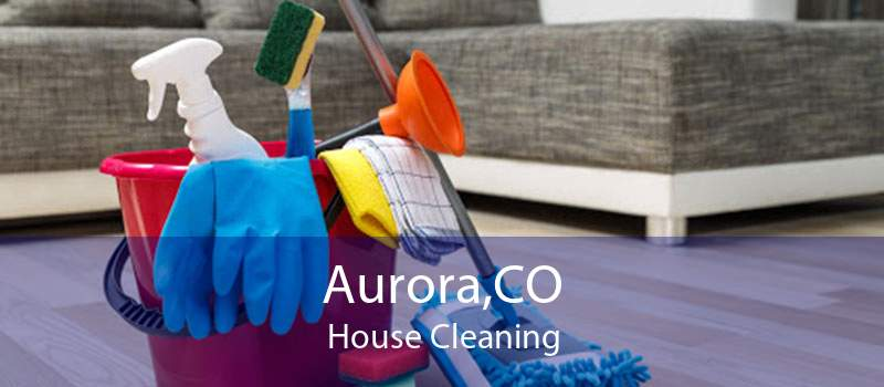 Aurora,CO House Cleaning