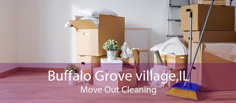 Buffalo Grove village,IL Move Out Cleaning