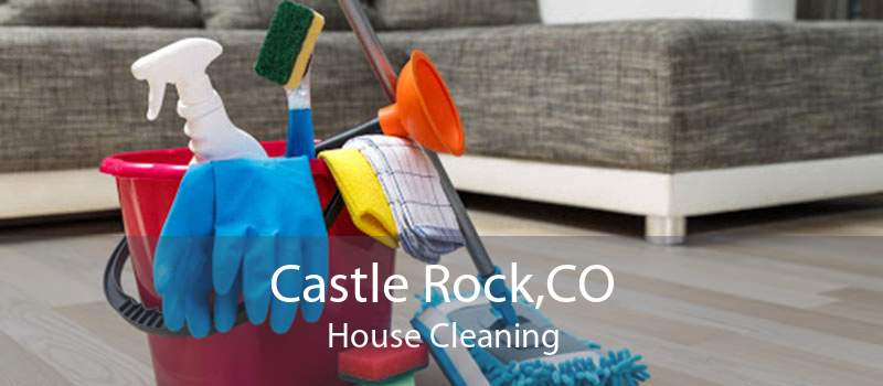 Castle Rock,CO House Cleaning