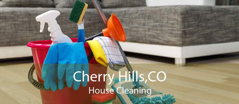 Cherry Hills,CO House Cleaning