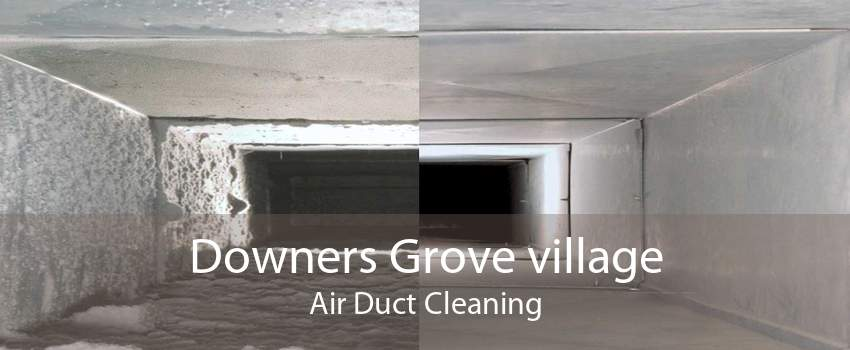 Downers Grove village Air Duct Cleaning