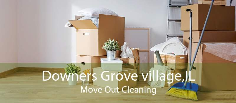Downers Grove village,IL Move Out Cleaning