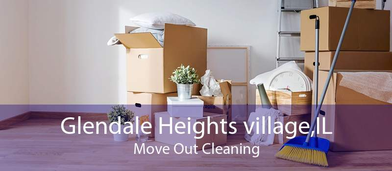 Glendale Heights village,IL Move Out Cleaning