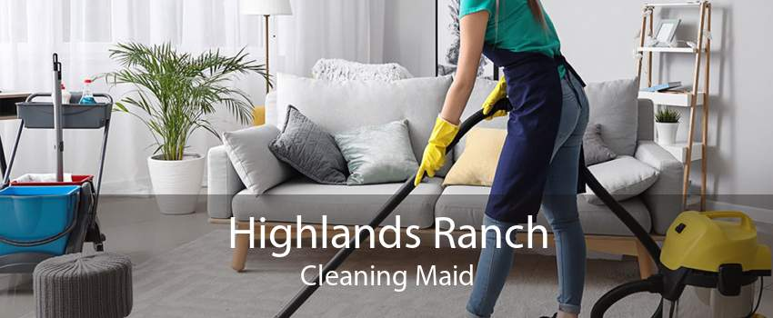 Highlands Ranch Cleaning Maid