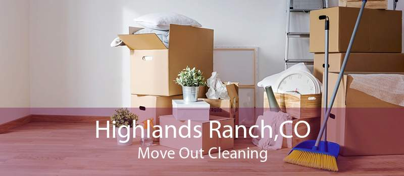 Highlands Ranch,CO Move Out Cleaning